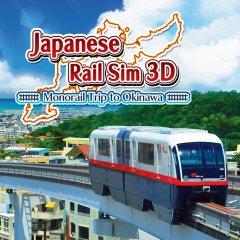 Japanese Rail Sim 3D: Monorail Trip To Okinawa [eShop] (EU)