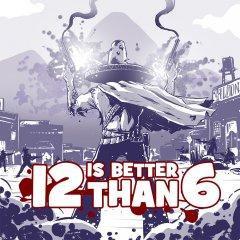 12 Is Better Than 6 (EU)