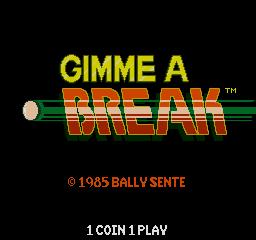 Gimme A Break (ARC)  © Sente 1985   1/4
